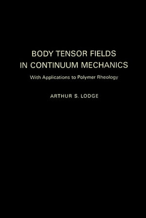 Body Tensor Fields in Continuum Mechanics: With Applications to Polymer Rheology