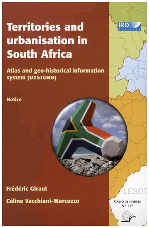 Territories and urbanisation in South Africa: Atlas and geo-historical information system (DYSTURB) by Céline Vacchiani-Marcuzzo