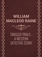 Tangled Trails: A Western Detective Story by William MacLeod Raine