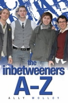 The Inbetweeners A Z: The Totally Unofficial Guide to the Hit TV Series by Matthew Richardson
