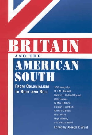 Britain and the American South: From Colonialism to Rock and Roll