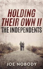 Holding Their Own II: The Independents by Joe Nobody