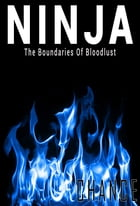 Ninja: The Boundaries of Bloodlust by Chance Trahan