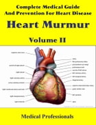Complete Medical Guide and Prevention for Heart Diseases Volume II; Heart Murmur by Medical Professionals