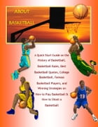 About Basketball: A Quick Start Guide on the History of Basketball, Basketball Rules, Best Basketball Quotes, College Basketball, Famous Basketball Pl by Richard M. Stoddard