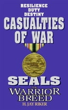 Seals the Warrior Breed: Casualties of War by H. Jay Riker