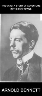 The Card, A Story Of Adventure In The Five Towns [avec Glossaire en Français] by Arnold Bennett