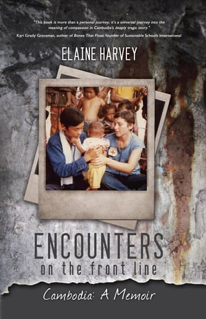 Encounters on the Front Line: Cambodia: A Memoir by Elaine Harvey