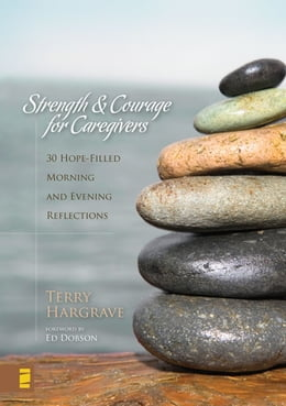 Book Strength and Courage for Caregivers: 30 Hope-Filled Morning and Evening Reflections by Terry Hargrave