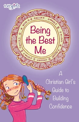 Book Being the Best Me: A Christian Girl's Guide to Building Confidence by Nancy N. Rue