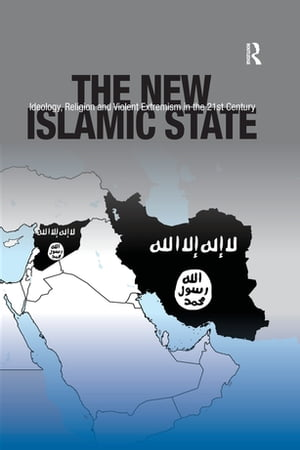 The New Islamic State Ideology,  Religion and Violent Extremism in the 21st Century