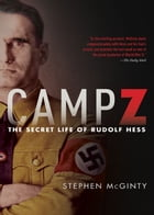 Camp Z: The Secret Life of Rudolf Hess