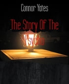 The Story Of The Psycho by Connor Yates