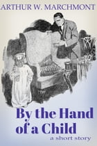 By the Hand of a Child by Arthur W. Marchmont