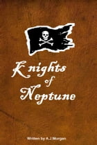 KNIGHTS OF NEPTUNE: Pirate Adventures by A J MORGAN