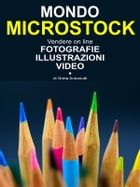 Mondo Microstock. Vendere on line fotografie illustrazioni video. by Greta Antoniutti