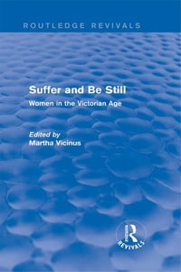 Suffer and Be Still (Routledge Revivals): Women in the Victorian Age