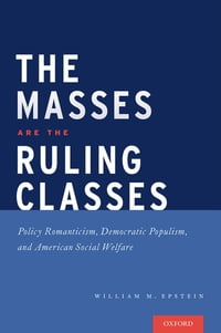 The Masses are the Ruling Classes: Policy Romanticism, Democratic Populism, and Social Welfare in…
