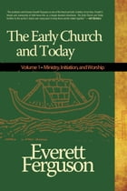 The Early Church & Today, Vol 1: A Collection of Writings by Everett Ferguson