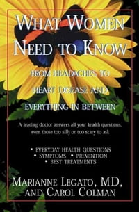 What Women Need to Know: From Headaches to Heart Disease and Everything in Between