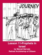 Journey: Lesson 11- Prophets In Israel by Marcel Gervais