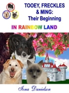 Tooey, Freckles & Ming: Their Beginning in Rainbow Land