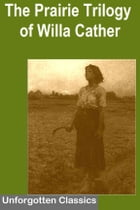 The Prairie Trilogy ~ O Pioneers!, Song of the Lark, My Antonia by Willa Cather