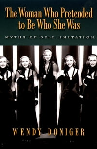 The Woman Who Pretended to Be Who She Was: Myths of Self-Imitation