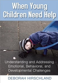 When Young Children Need Help: Understanding and Addressing Emotional, Behavorial, and…
