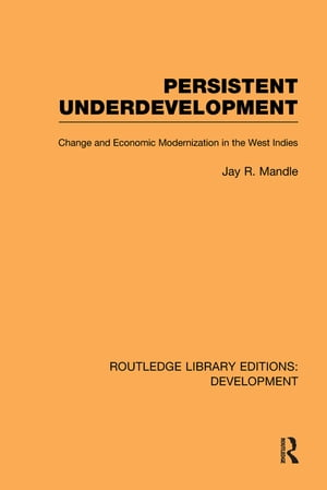 Persistent Underdevelopment Change and Economic Modernization in the West Indies