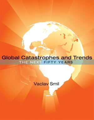Global Catastrophes and Trends: The Next Fifty Years by Vaclav Smil