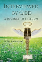 Interviewed by God: A Journey to Freedom by Beth Banning