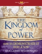 The Kingdom Of Power (Spirit-Led Bible Study): How to Demonstrate It Here and Now by Guillermo Maldonado