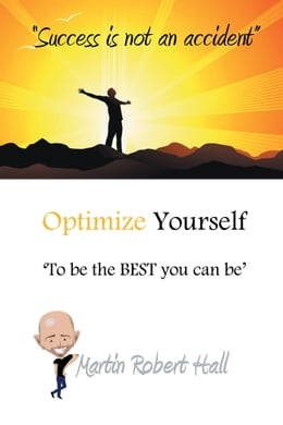 Book Optimize Yourself: 'To be the BEST you can be' by Martin Robert Hall