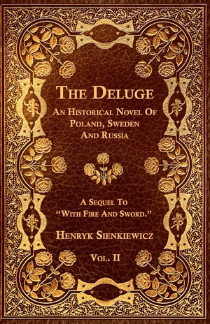 The Deluge - Vol. II. - An Historical Novel Of Poland, Sweden And Russia by Henryk Sienkiewicz