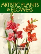 Artistic Plants and Flowers by M. P. Verneuil