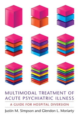 Book Multimodal Treatment of Acute Psychiatric Illness: A Guide for Hospital Diversion by Justin M Simpson
