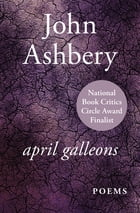 April Galleons: Poems by John Ashbery