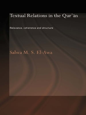 Textual Relations in the Qur'an Relevance,  Coherence and Structure
