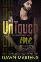 UnTouch Me: Angels Warriors MC, #2 by Dawn Martens