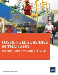 Fossil Fuel Subsidies in Thailand: Trends, Impacts, and Reforms