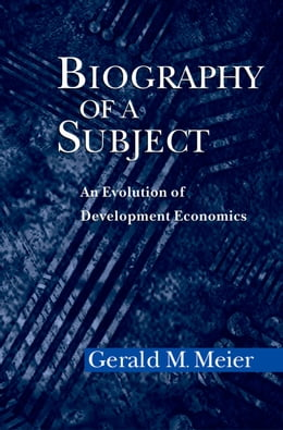 Book Biography of a Subject: An Evolution of Development Economics by Gerald M. Meier