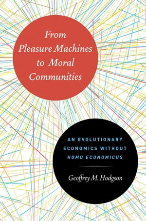 From Pleasure Machines to Moral Communities An Evolutionary Economics without Homo economicus