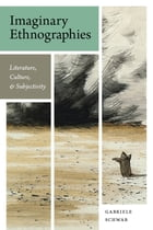 Imaginary Ethnographies: Literature, Culture, and Subjectivity by Gabriele Schwab