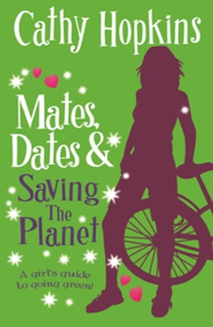 Mates,  Dates and Saving the Planet A girl?s guide to being green and gorgeous!