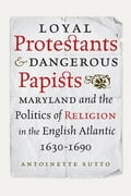 Loyal Protestants and Dangerous Papists 6a160612-bb18-4813-825d-ad7307e24396