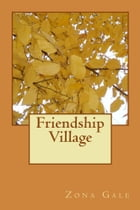 Friendship Village (Illustrated Edition) by Zona Gale