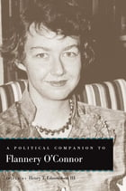 A Political Companion to Flannery O'Connor by Henry T. Edmondson III
