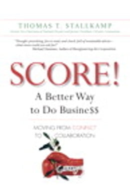 Book SCORE!: A Better Way to Do Busine$$: Moving from Conflict to Collaboration by Thomas T. Stallkamp