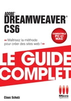 Dreamweaver CS6 : Le guide complet by Claud Schulz